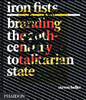 IRON FISTS. BRANDING THE 20TH CENTURY TOTALITARIAN